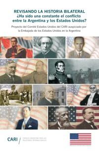 Revisando la Historia Bilateral ¿Ha sido una constante el conflicto entre la Argentina y los Estados Unidos?